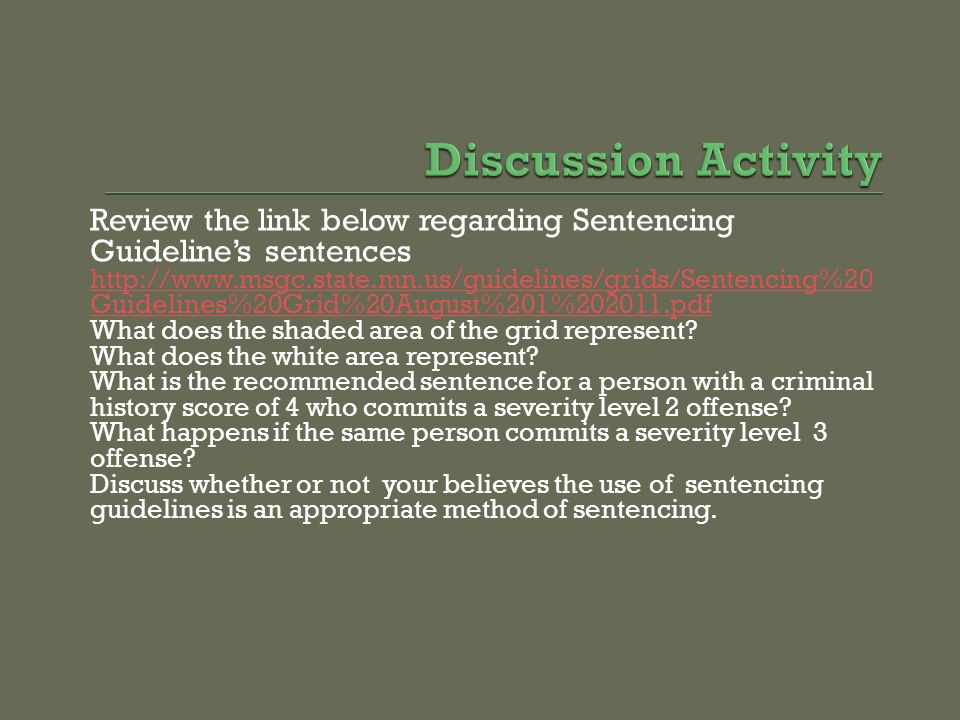 Discussion Activity Review the link below regarding Sentencing Guideline's sentences.