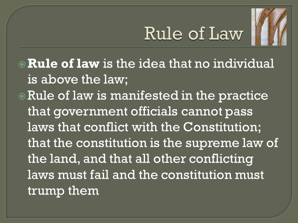 Rule of Law Rule of law is the idea that no individual is above the law;