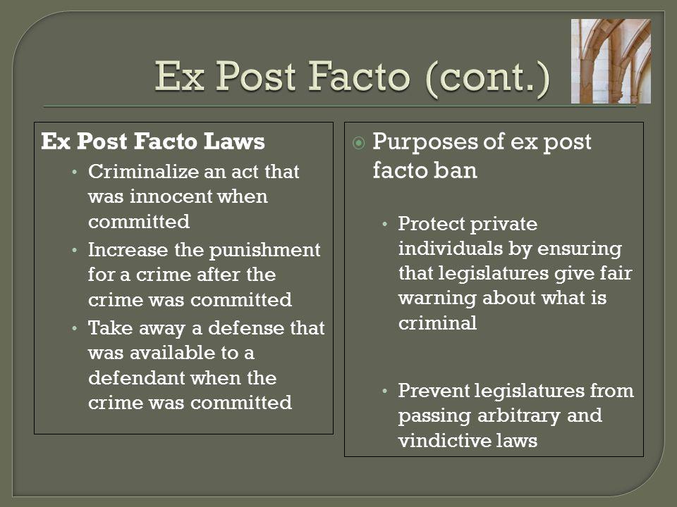 Ex Post Facto (cont.) Ex Post Facto Laws Purposes of ex post facto ban