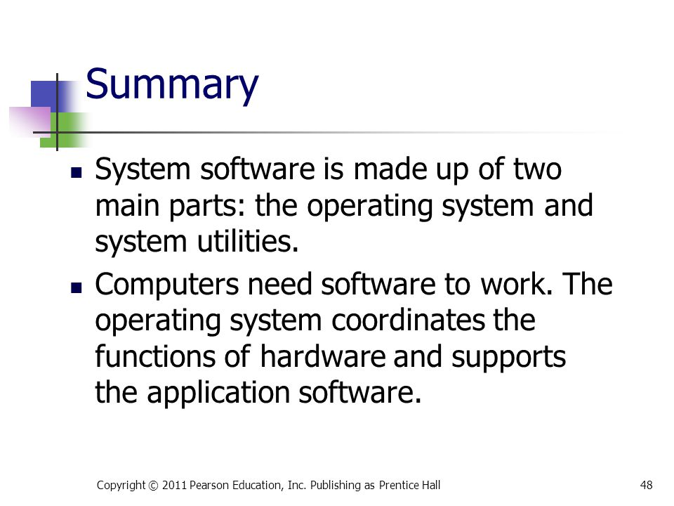 * 07/16/96. Summary. System software is made up of two main parts: the operating system and system utilities.