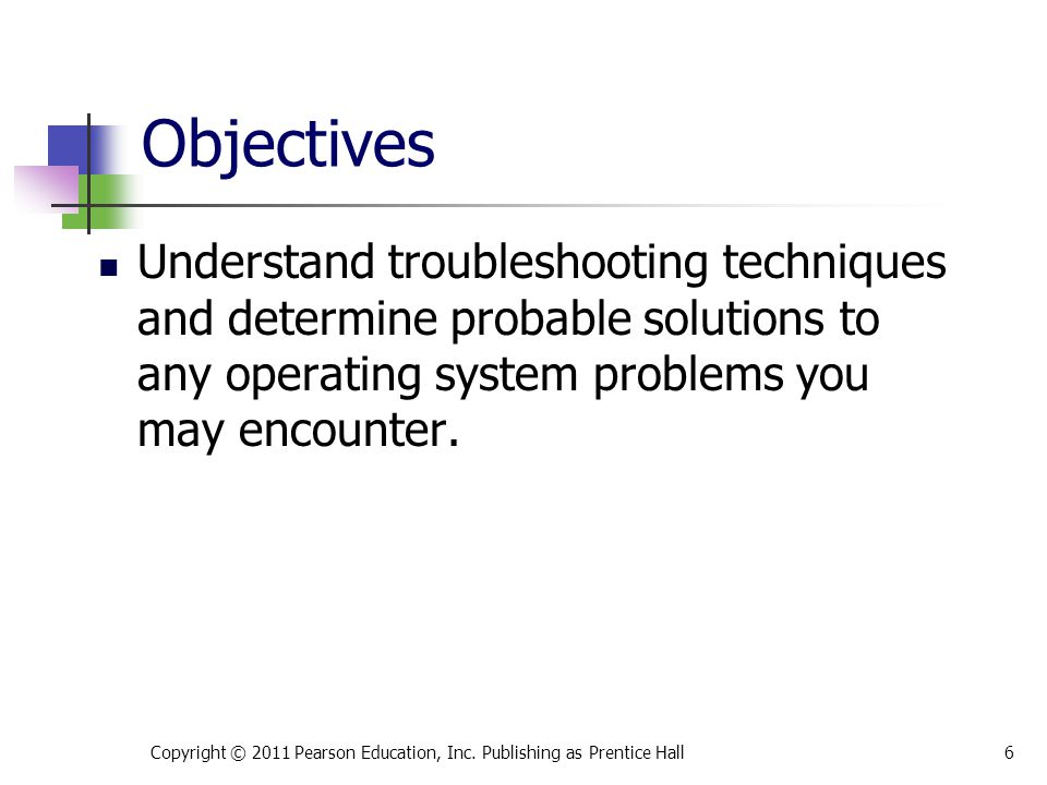 * 07/16/96. Objectives. Understand troubleshooting techniques and determine probable solutions to any operating system problems you may encounter.