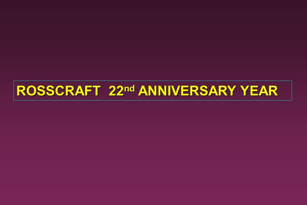 ROSSCRAFT 22nd ANNIVERSARY YEAR