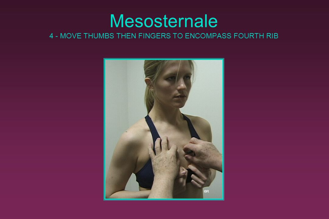 Mesosternale 4 - MOVE THUMBS THEN FINGERS TO ENCOMPASS FOURTH RIB