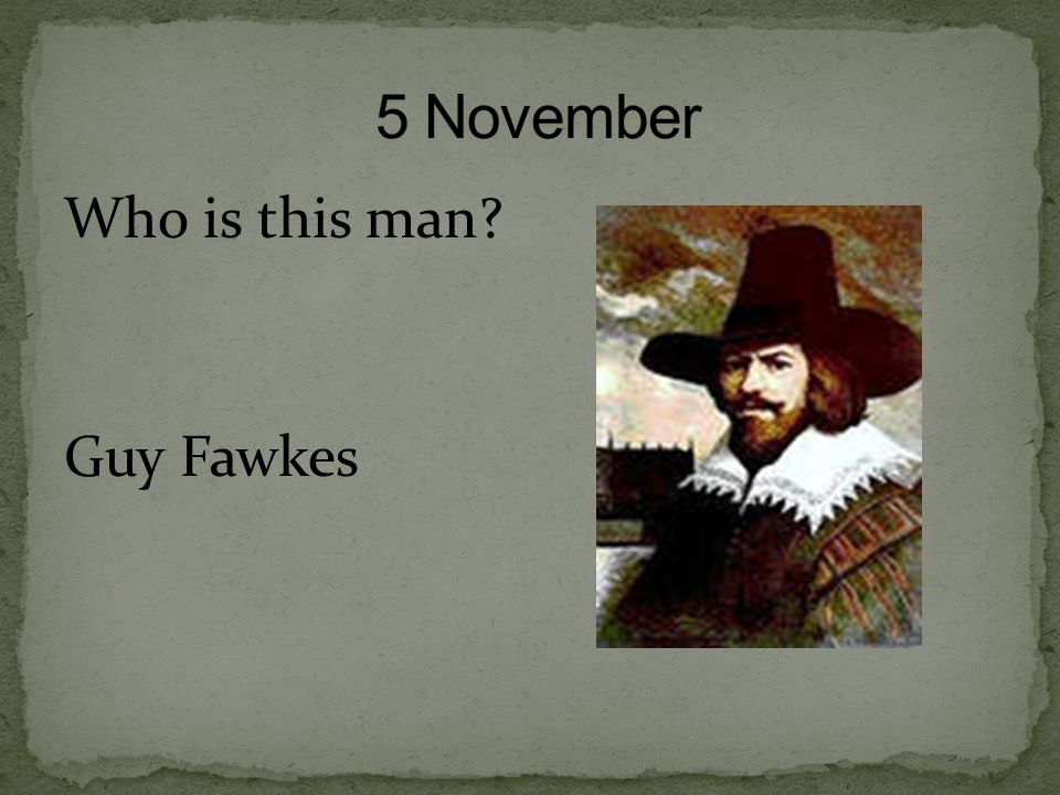 5 November Who is this man Guy Fawkes