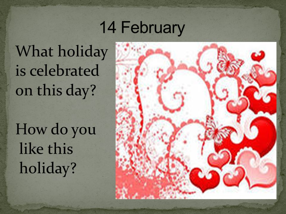 14 February What holiday is celebrated on this day How do you like this holiday