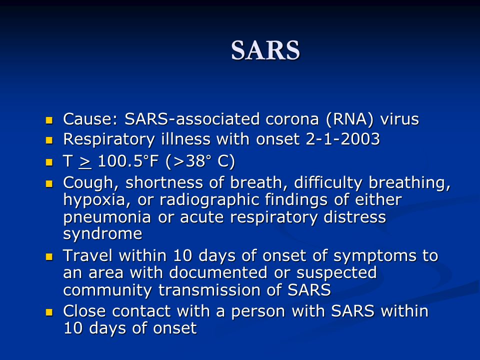 SARS Cause: SARS-associated corona (RNA) virus