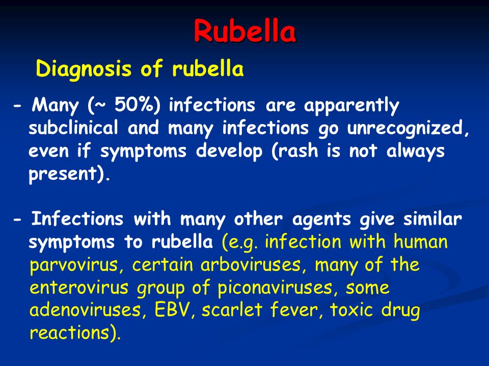 Rubella Diagnosis of rubella - Many (~ 50%) infections are apparently