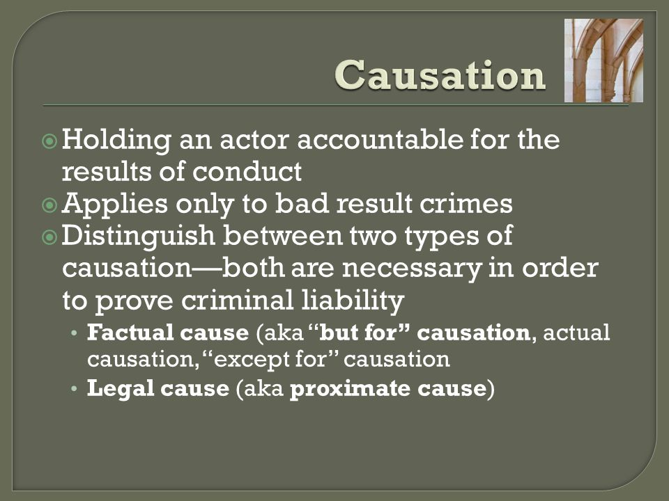Causation Holding an actor accountable for the results of conduct