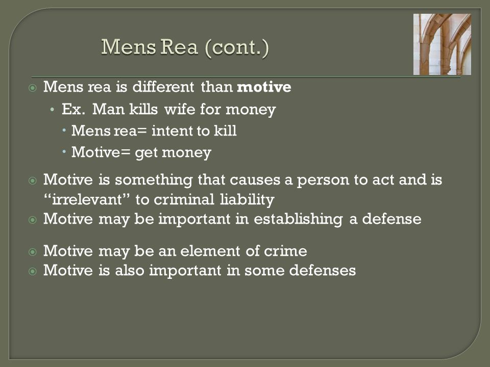Mens Rea (cont.) Mens rea is different than motive