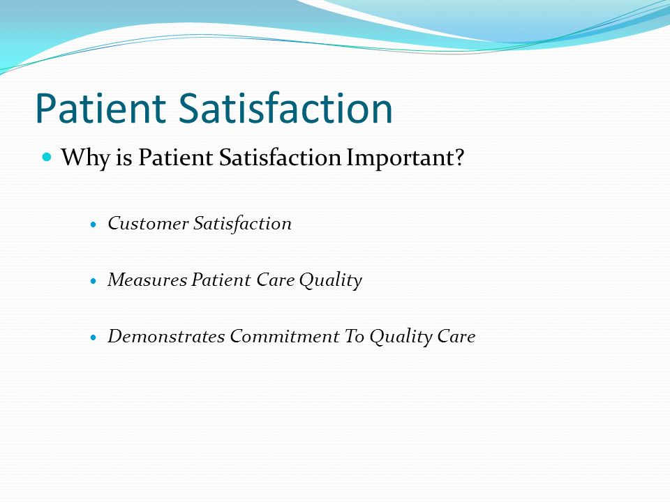Patient Satisfaction Why is Patient Satisfaction Important