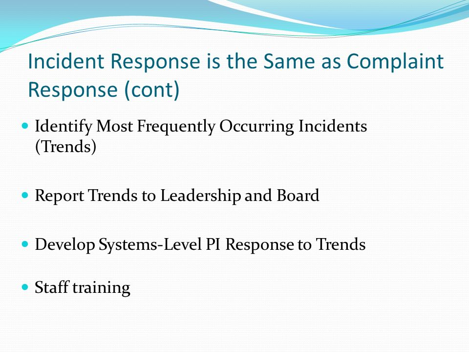 Incident Response is the Same as Complaint Response (cont)