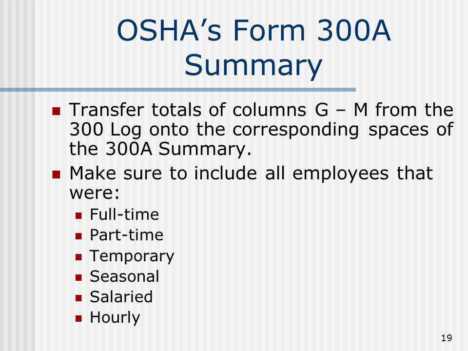 OSHA's Form 300A Summary Transfer totals of columns G – M from the 300 Log onto the corresponding spaces of the 300A Summary.