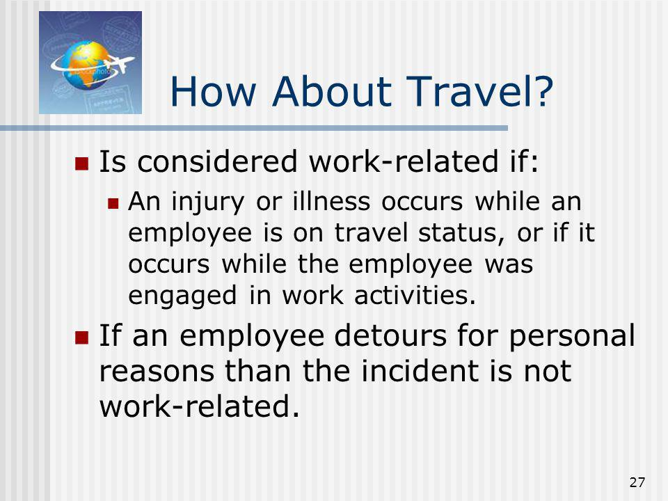 How About Travel Is considered work-related if: