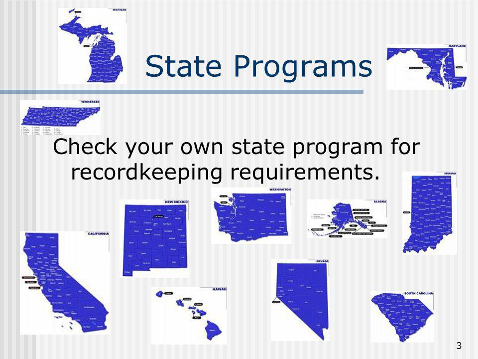 State Programs Check your own state program for recordkeeping requirements.