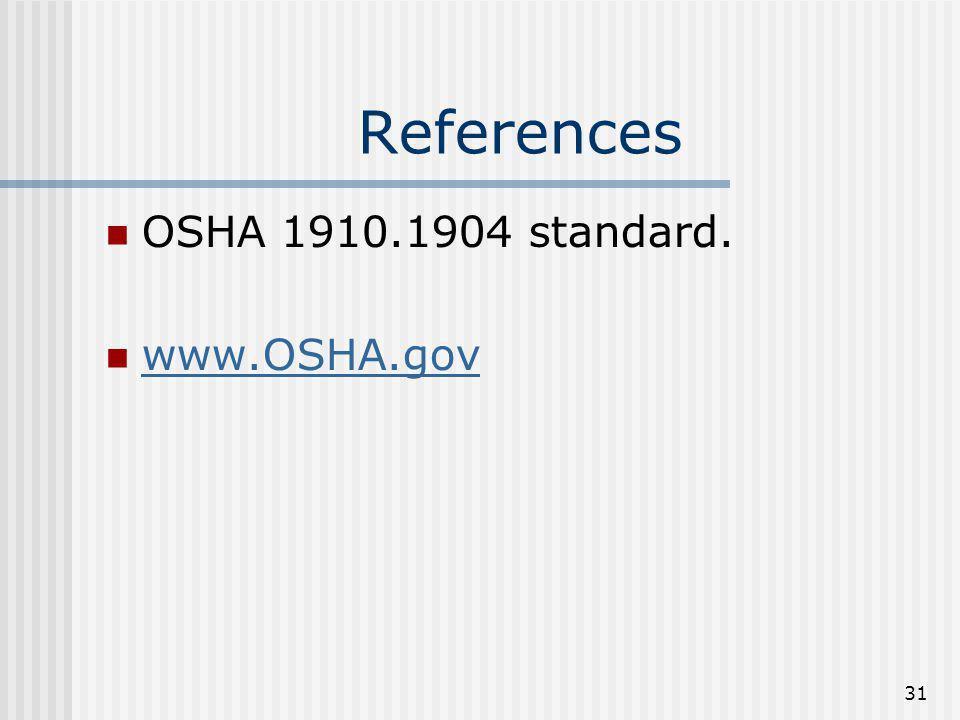 References OSHA 1910.1904 standard. www.OSHA.gov