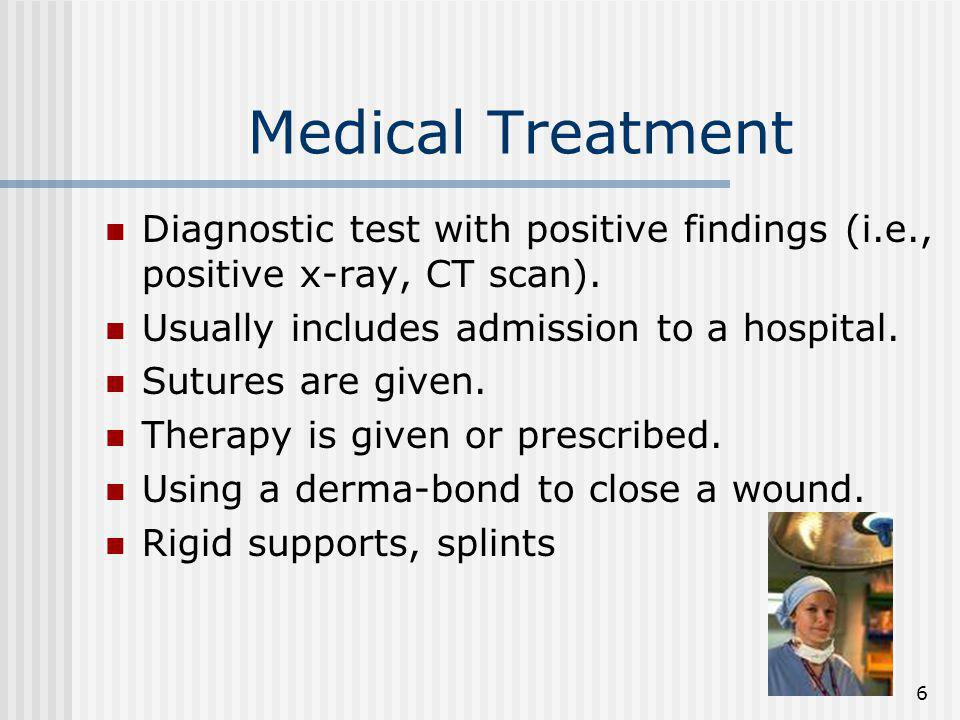 Medical Treatment Diagnostic test with positive findings (i.e., positive x-ray, CT scan). Usually includes admission to a hospital.