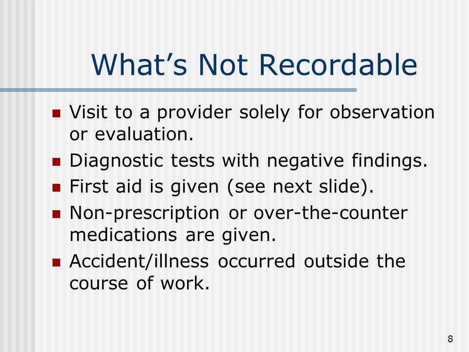 What's Not Recordable Visit to a provider solely for observation or evaluation. Diagnostic tests with negative findings.