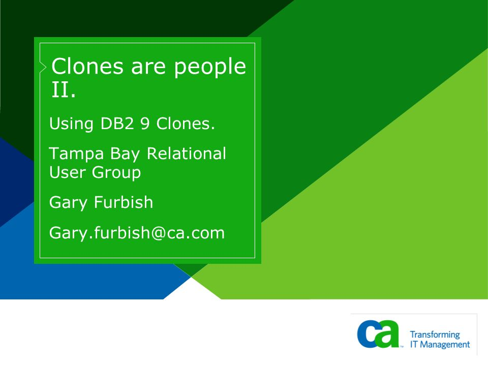 Clones are people II. Using DB2 9 Clones.