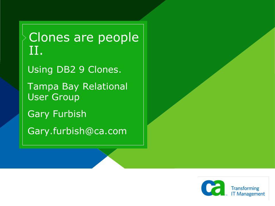 Clones are people II. Using DB2 9 Clones.