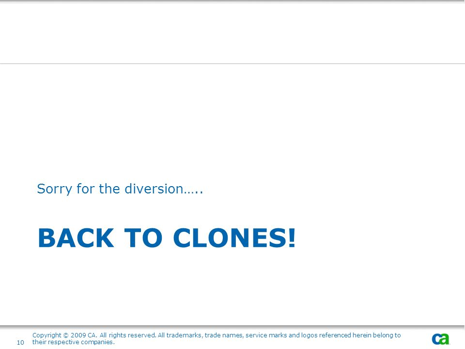 Back to clones! Sorry for the diversion…..