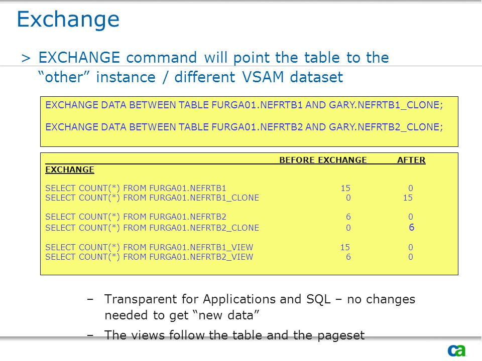 ExchangeEXCHANGE command will point the table to the other instance / different VSAM dataset.
