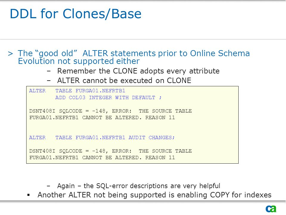 DDL for Clones/BaseThe good old ALTER statements prior to Online Schema Evolution not supported either.