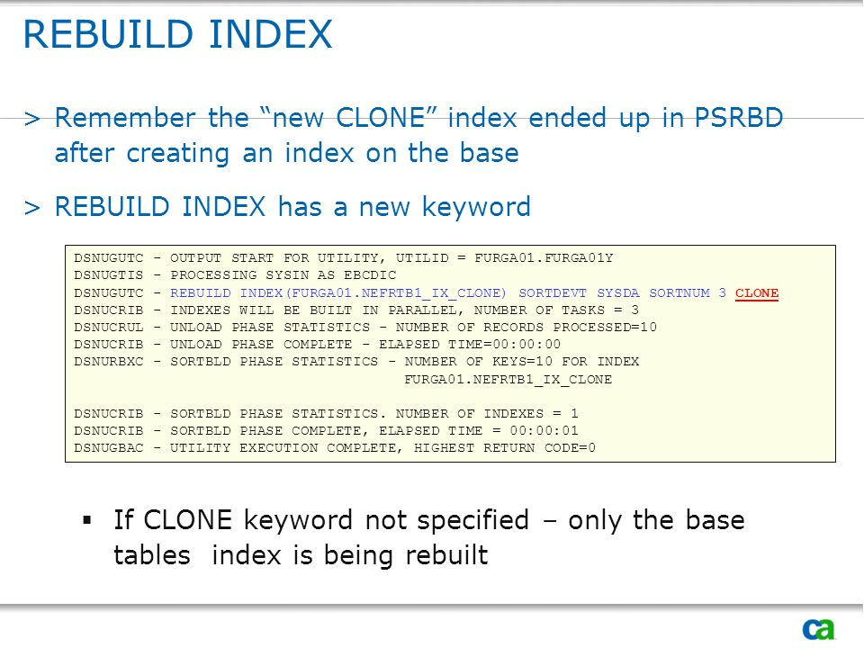 REBUILD INDEX Remember the new CLONE index ended up in PSRBD after creating an index on the base.