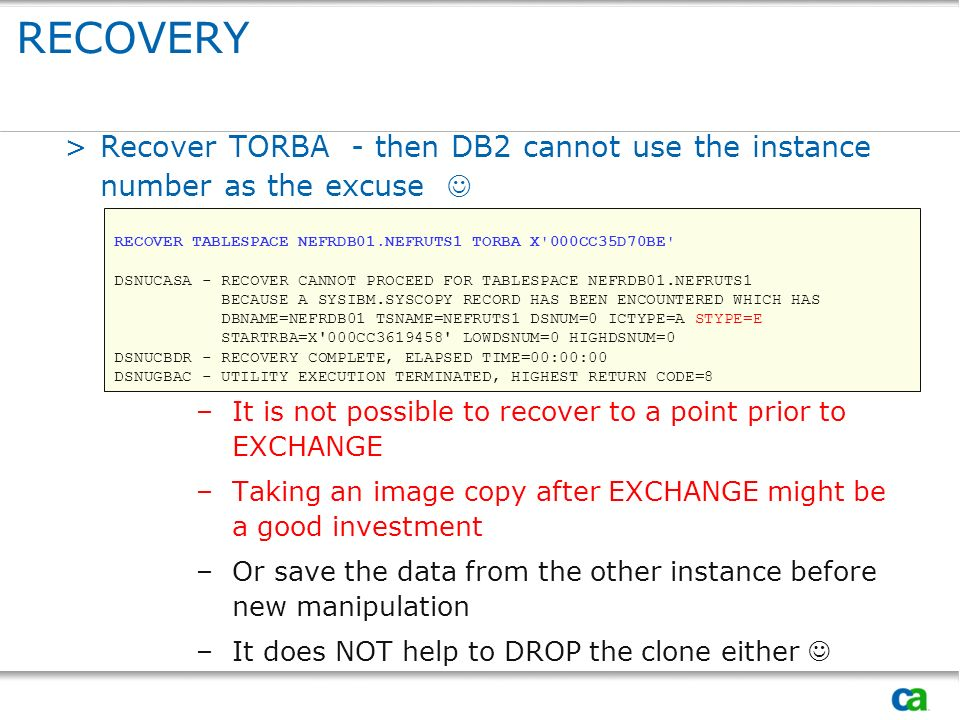 RECOVERY Recover TORBA - then DB2 cannot use the instance number as the excuse  It is not possible to recover to a point prior to EXCHANGE.