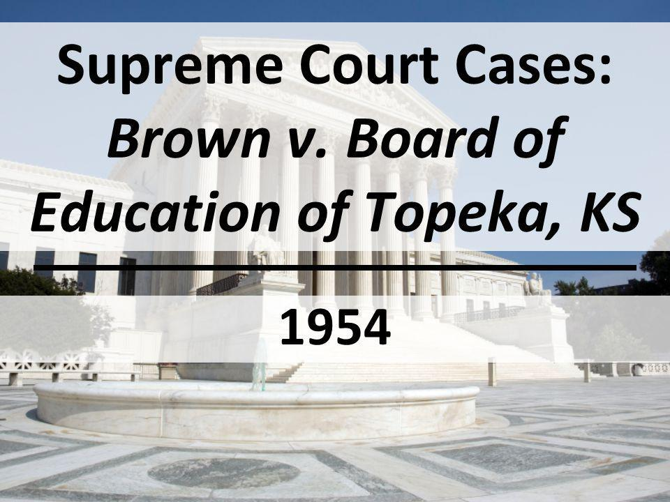 Supreme Court Cases: Brown v. Board of Education of Topeka, KS
