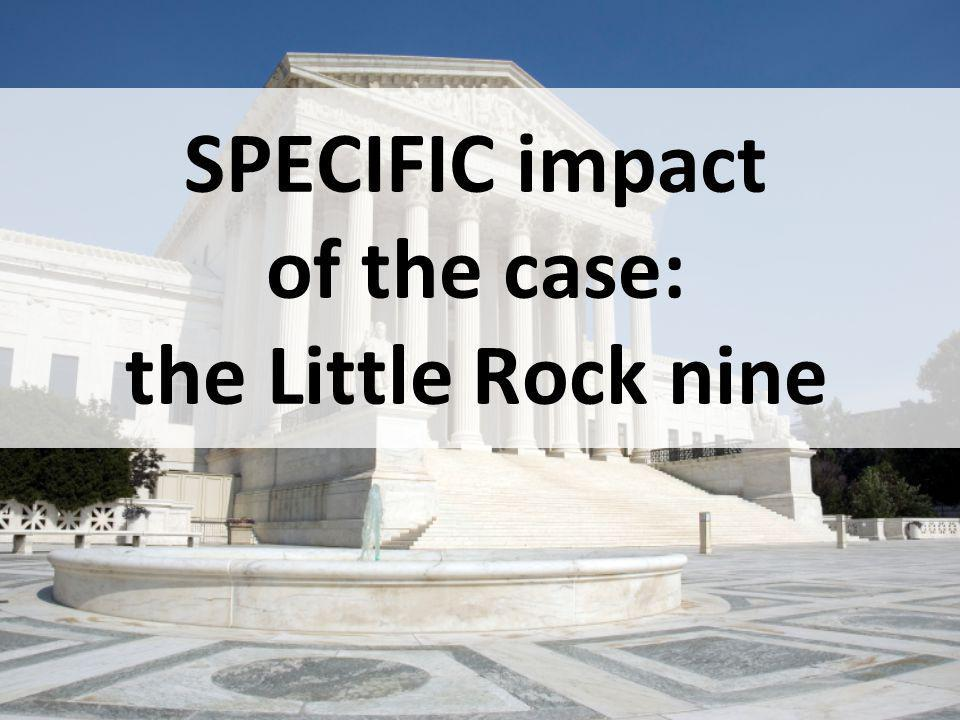 SPECIFIC impact of the case: the Little Rock nine