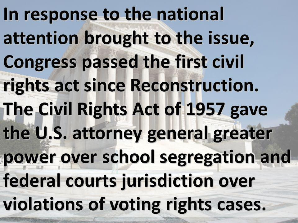 In response to the national attention brought to the issue, Congress passed the first civil rights act since Reconstruction.