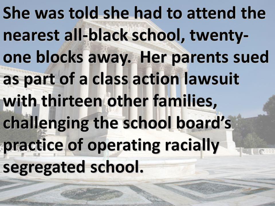 She was told she had to attend the nearest all-black school, twenty-one blocks away.
