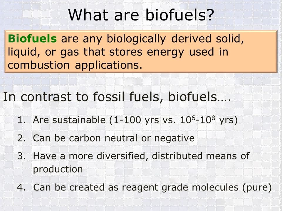 What are biofuels In contrast to fossil fuels, biofuels….