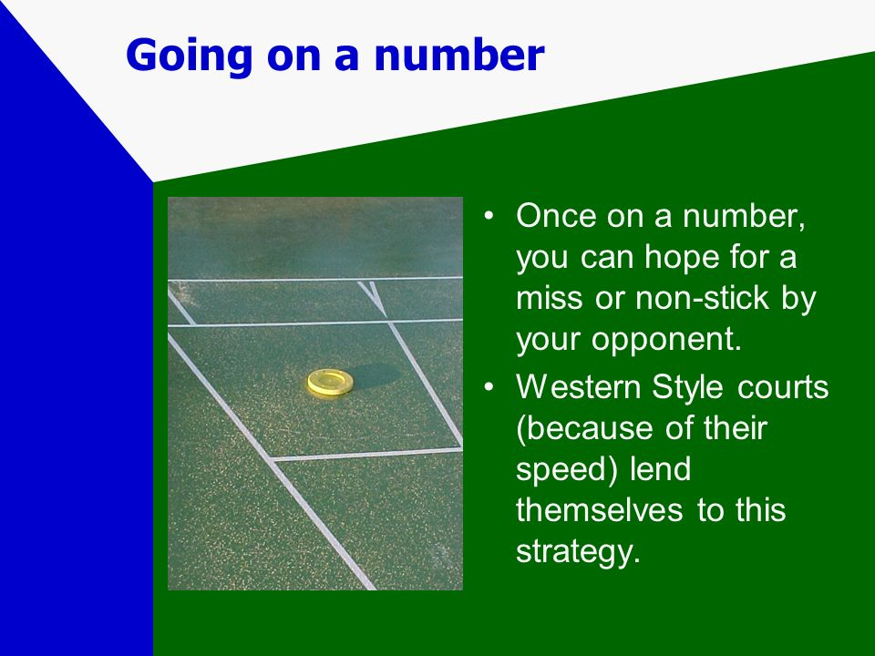 Going on a number Once on a number, you can hope for a miss or non-stick by your opponent.