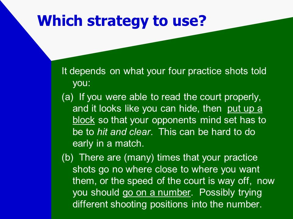 Which strategy to use It depends on what your four practice shots told you: