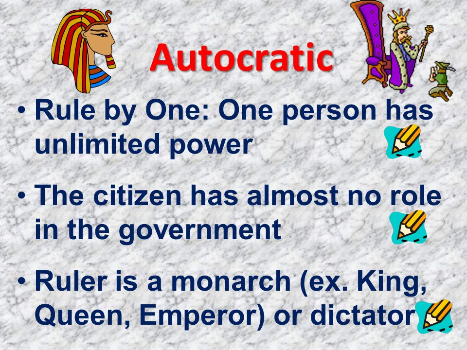 Autocratic Rule by One: One person has unlimited power