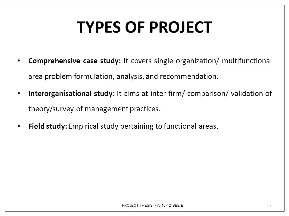TYPES OF PROJECT Comprehensive case study: It covers single organization/ multifunctional area problem formulation, analysis, and recommendation.