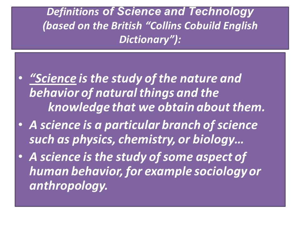 Definitions of Science and Technology (based on the British Collins Cobuild English Dictionary ):
