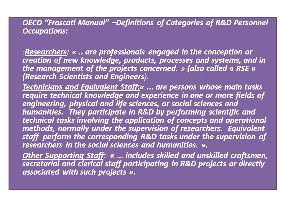 OECD Frascati Manual –Definitions of Categories of R&D Personnel Occupations: :Researchers: « ..
