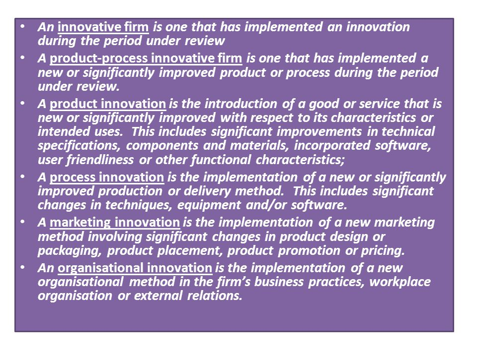 An innovative firm is one that has implemented an innovation during the period under review