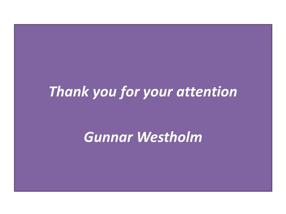 Thank you for your attention Gunnar Westholm
