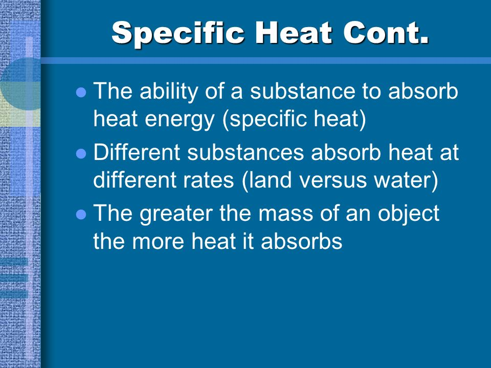 Specific Heat Cont. The ability of a substance to absorb heat energy (specific heat)