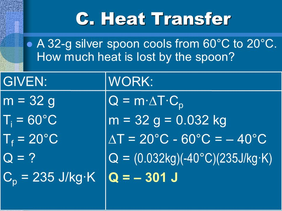 C. Heat Transfer GIVEN: WORK: m = 32 g Q = m·T·Cp Ti = 60°C