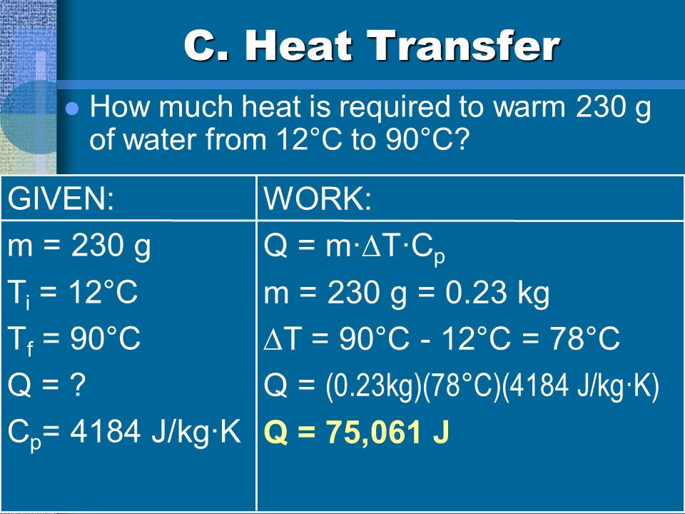 C. Heat Transfer GIVEN: WORK: m = 230 g Q = m·T·Cp Ti = 12°C