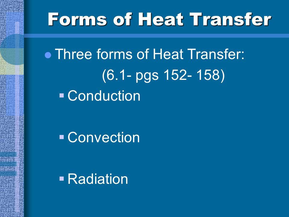 Forms of Heat Transfer Three forms of Heat Transfer: