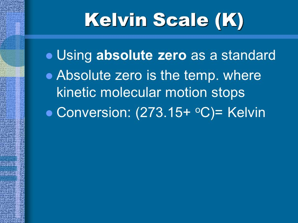 Kelvin Scale (K) Using absolute zero as a standard