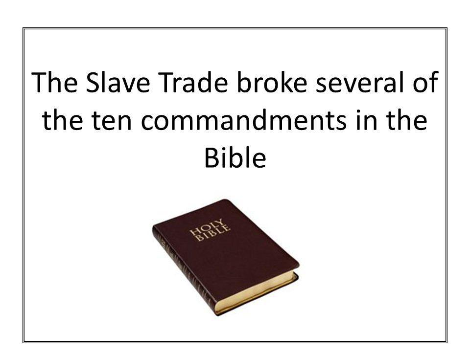 The Slave Trade broke several of the ten commandments in the Bible