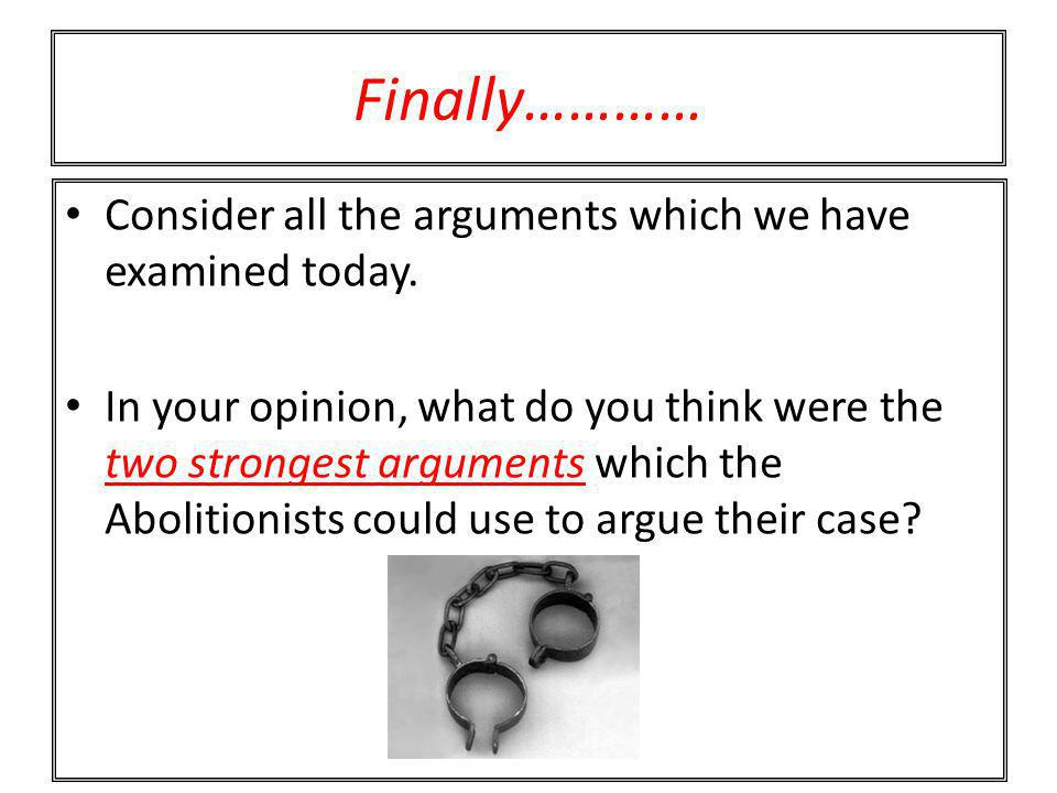 Finally………… Consider all the arguments which we have examined today.
