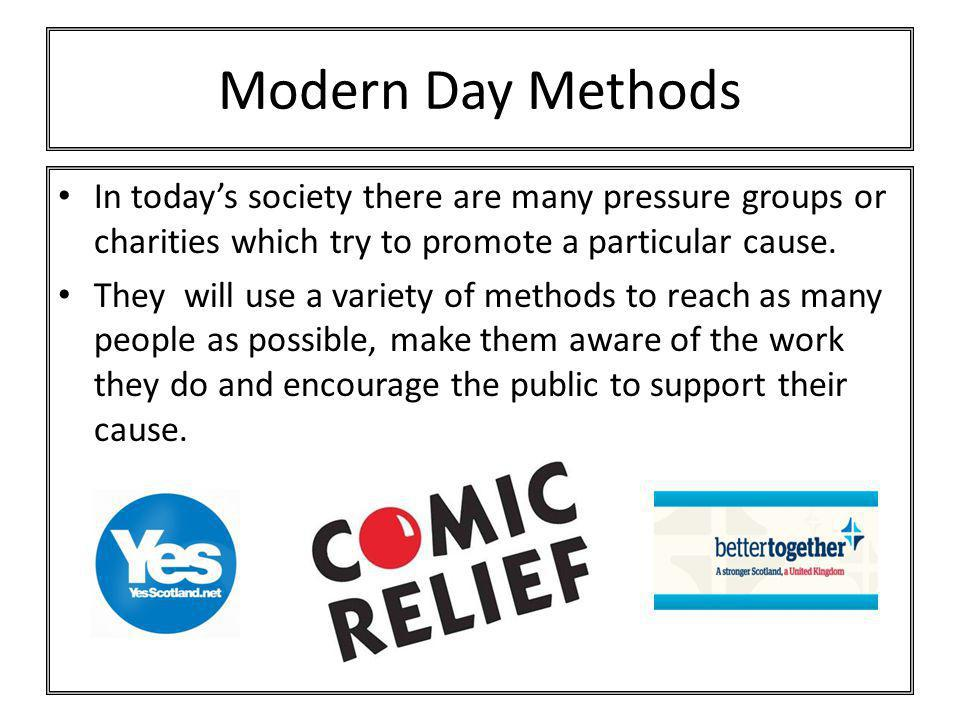 Modern Day Methods In today's society there are many pressure groups or charities which try to promote a particular cause.