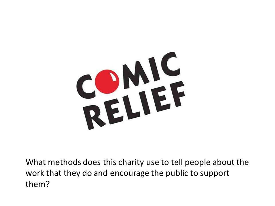 What methods does this charity use to tell people about the work that they do and encourage the public to support them